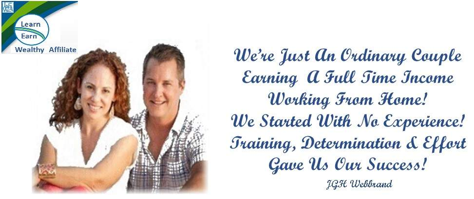 Learn Earn Wealthy Affiliate We are just an ordinary couple Working from home Full time